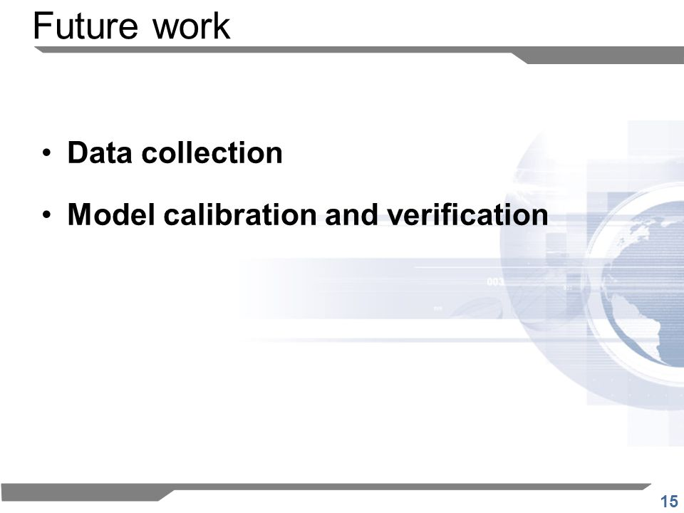 15 Future work Data collection Model calibration and verification