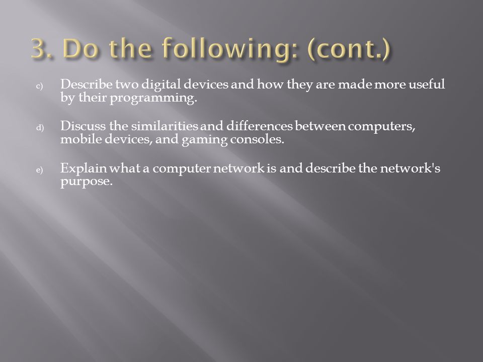 c) Describe two digital devices and how they are made more useful by their programming. d) Discuss the similarities and differences between computers,