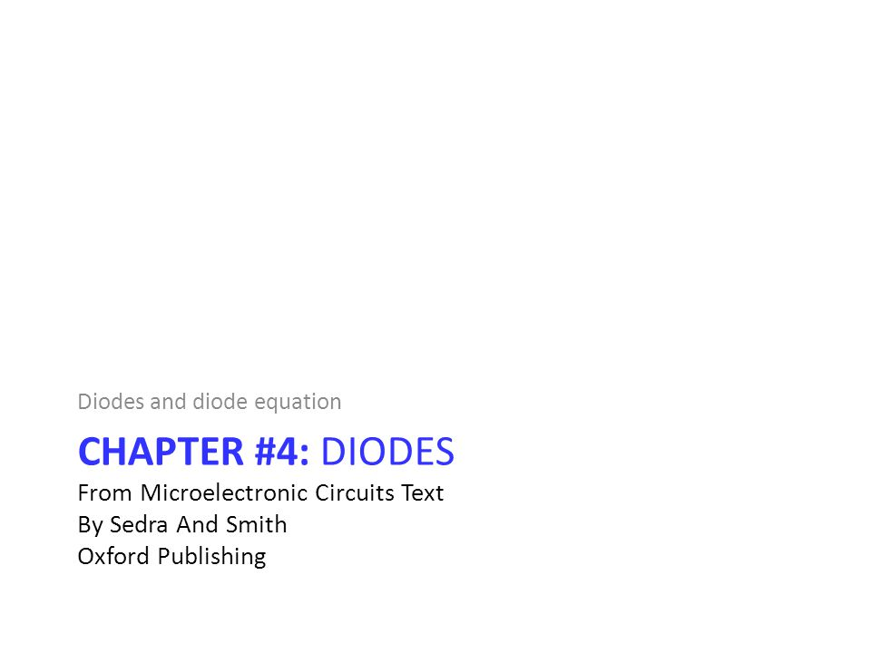 CHAPTER #4: DIODES From Microelectronic Circuits Text By Sedra And Smith Oxford Publishing Diodes and diode equation