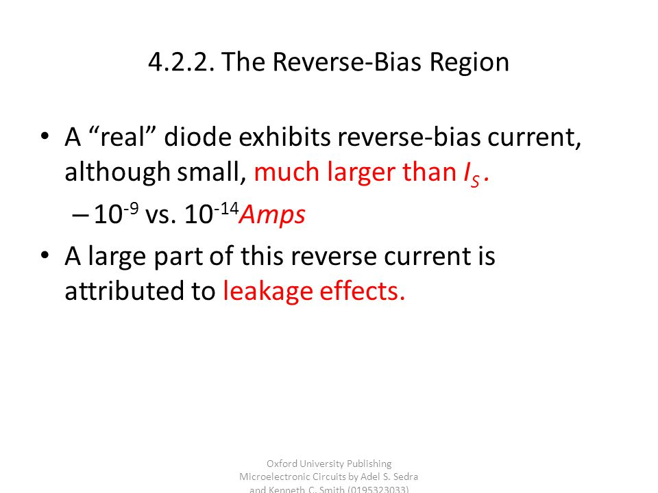 "4.2.2. The Reverse-Bias Region A ""real"" diode exhibits reverse-bias current, although small, much larger than I S. – 10 -9 vs. 10 -14 Amps A large par"