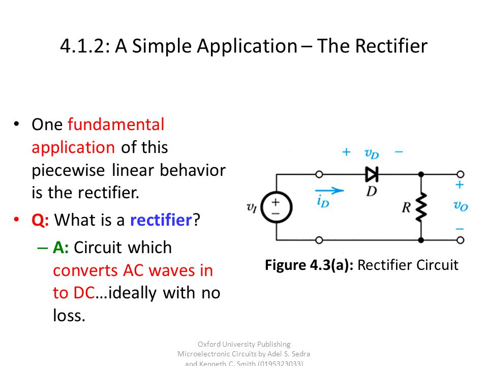 4.1.2: A Simple Application – The Rectifier One fundamental application of this piecewise linear behavior is the rectifier. Q: What is a rectifier? –