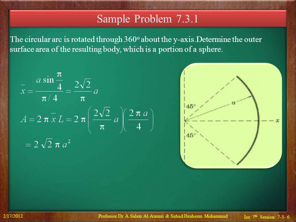 Int: 7 th Session: 7-3- 6 Sample Problem 7.3.1 The circular arc is rotated through 360 o about the y-axis.Determine the outer surface area of the resulting body, which is a portion of a sphere.