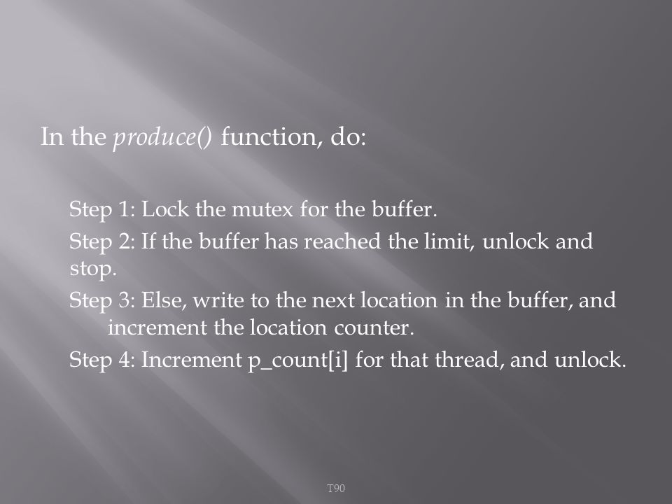 In the produce() function, do: Step 1: Lock the mutex for the buffer.