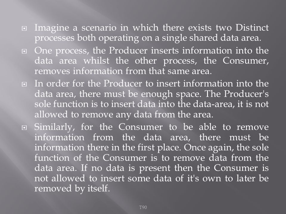  Imagine a scenario in which there exists two Distinct processes both operating on a single shared data area.