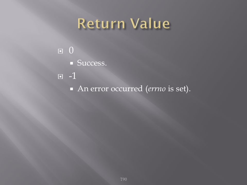  0  Success.  -1  An error occurred ( errno is set). T90