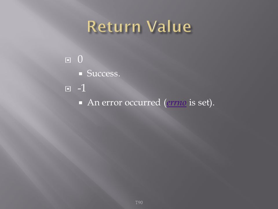  0  Success.  -1  An error occurred ( errno is set). errno T90