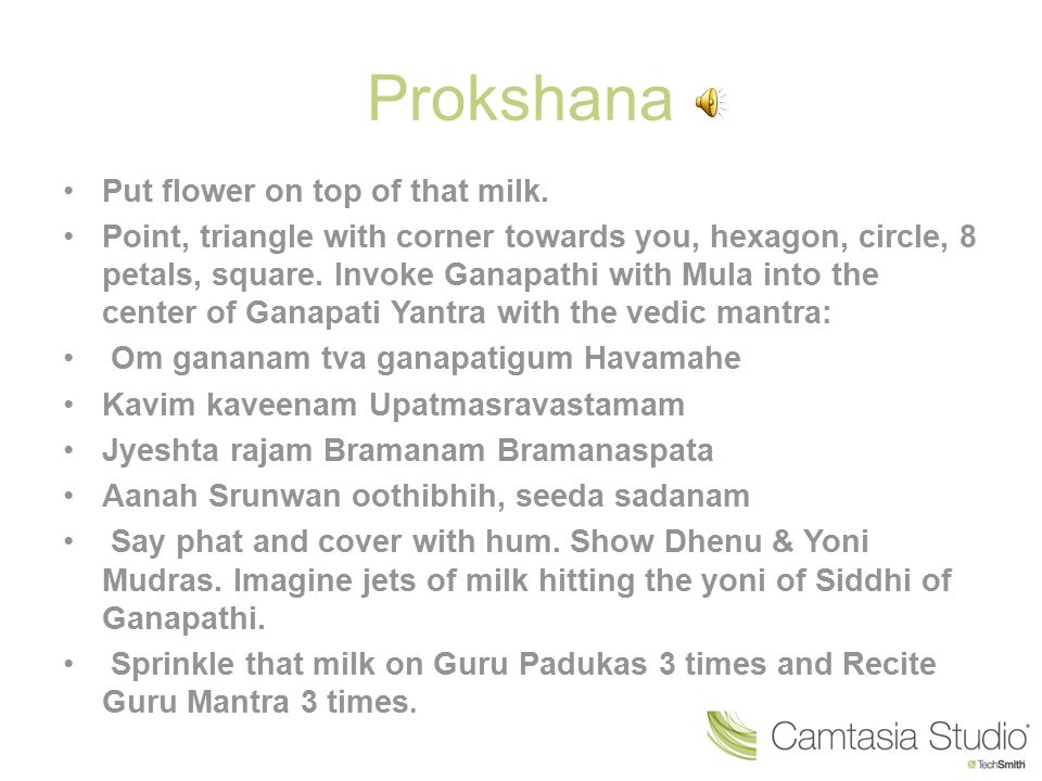 Prokshana Put flower on top of that milk. Point, triangle with corner towards you, hexagon, circle, 8 petals, square. Invoke Ganapathi with Mula into