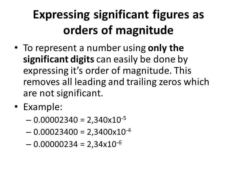 Expressing significant figures as orders of magnitude To represent a number using only the significant digits can easily be done by expressing it's or