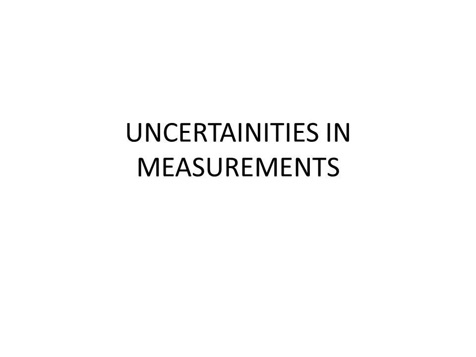UNCERTAINITIES IN MEASUREMENTS