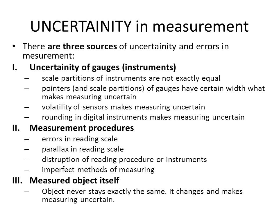 UNCERTAINITY in measurement There are three sources of uncertainity and errors in mesurement: I.Uncertainity of gauges (instruments) – scale partition