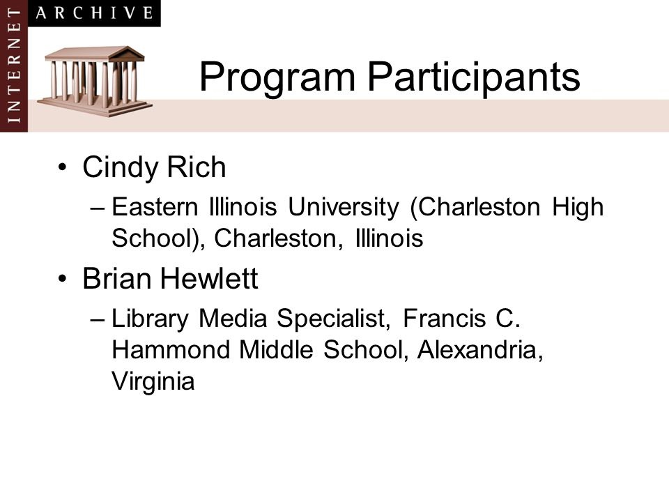 Program Participants Cindy Rich –Eastern Illinois University (Charleston High School), Charleston, Illinois Brian Hewlett –Library Media Specialist, Francis C.