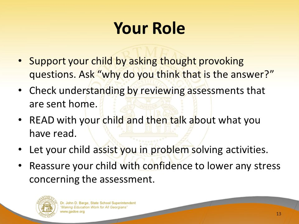 Your Role Support your child by asking thought provoking questions.