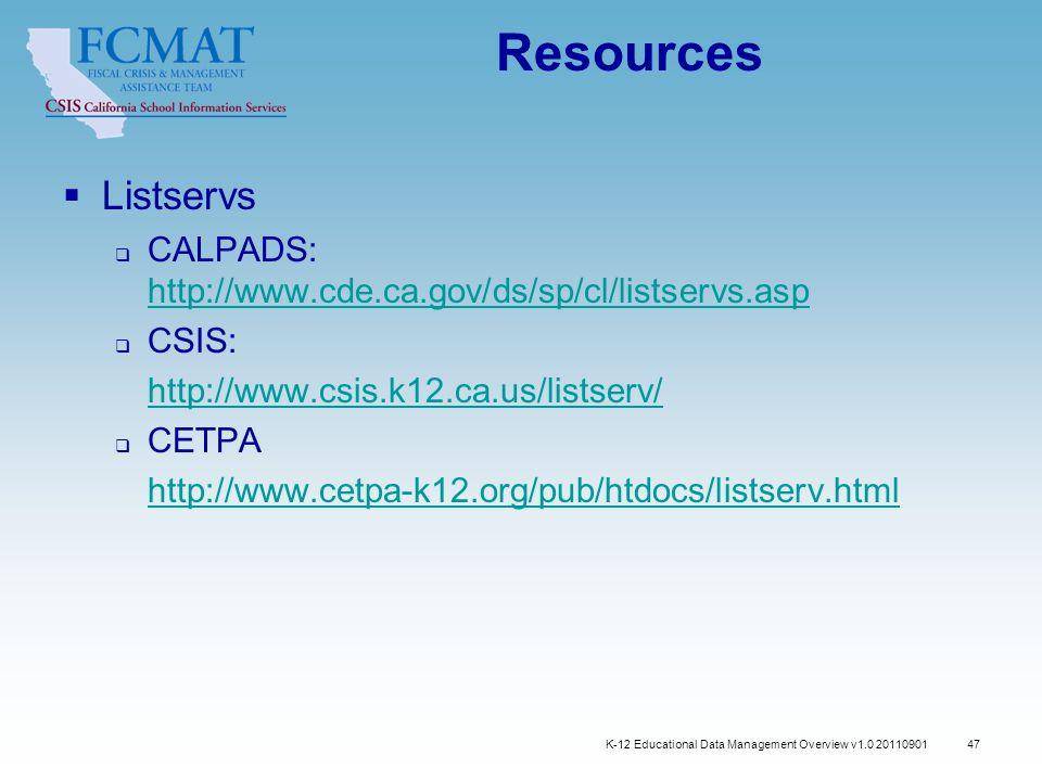 47 Resources  Listservs  CALPADS: http://www.cde.ca.gov/ds/sp/cl/listservs.asp http://www.cde.ca.gov/ds/sp/cl/listservs.asp  CSIS: http://www.csis.k12.ca.us/listserv/  CETPA http://www.cetpa-k12.org/pub/htdocs/listserv.html K-12 Educational Data Management Overview v1.0 20110901