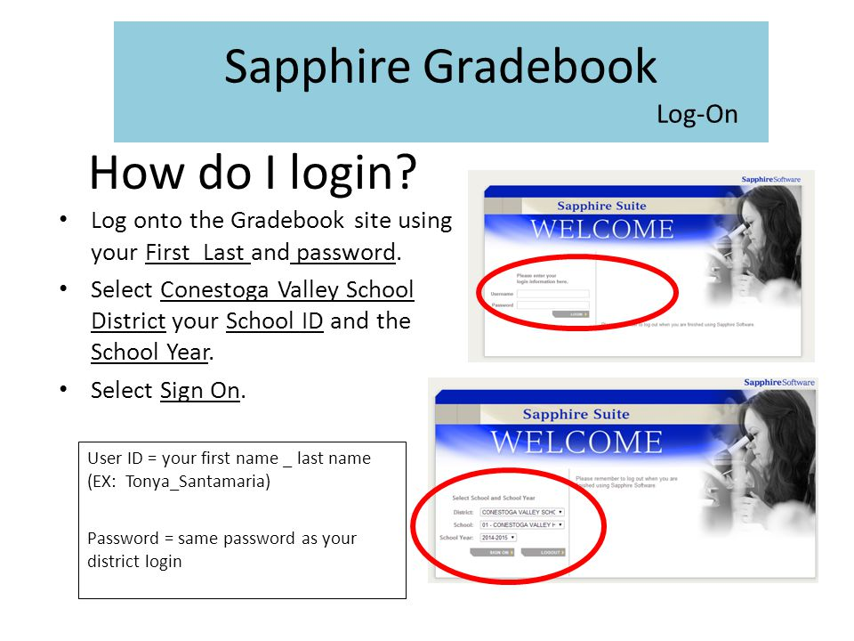 Log onto the Gradebook site using your First_Last and password. Select Conestoga Valley School District your School ID and the School Year. Select Sig
