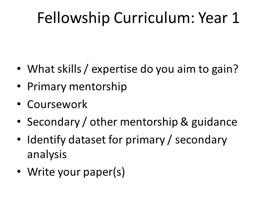 Fellowship Curriculum: Year 1 What skills / expertise do you aim to gain.