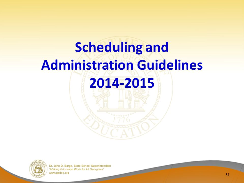 Scheduling and Administration Guidelines 2014-2015 31