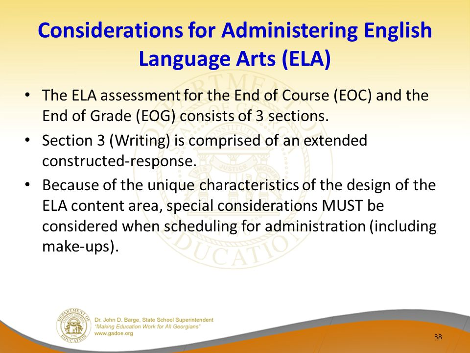 Considerations for Administering English Language Arts (ELA) The ELA assessment for the End of Course (EOC) and the End of Grade (EOG) consists of 3 sections.