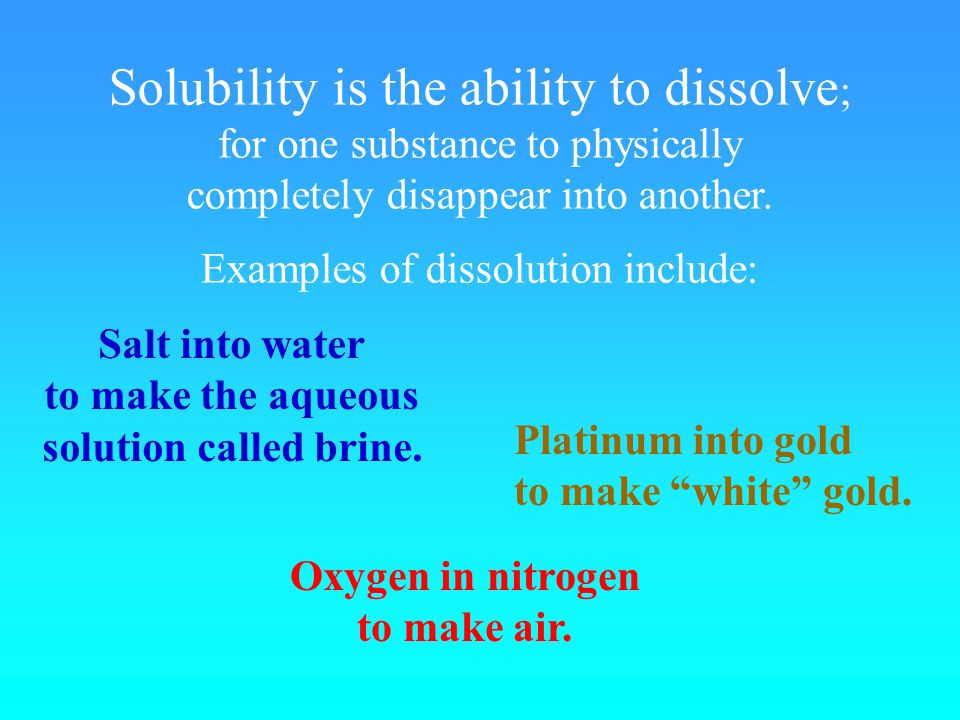 Solubility is the ability to dissolve ; for one substance to physically completely disappear into another.