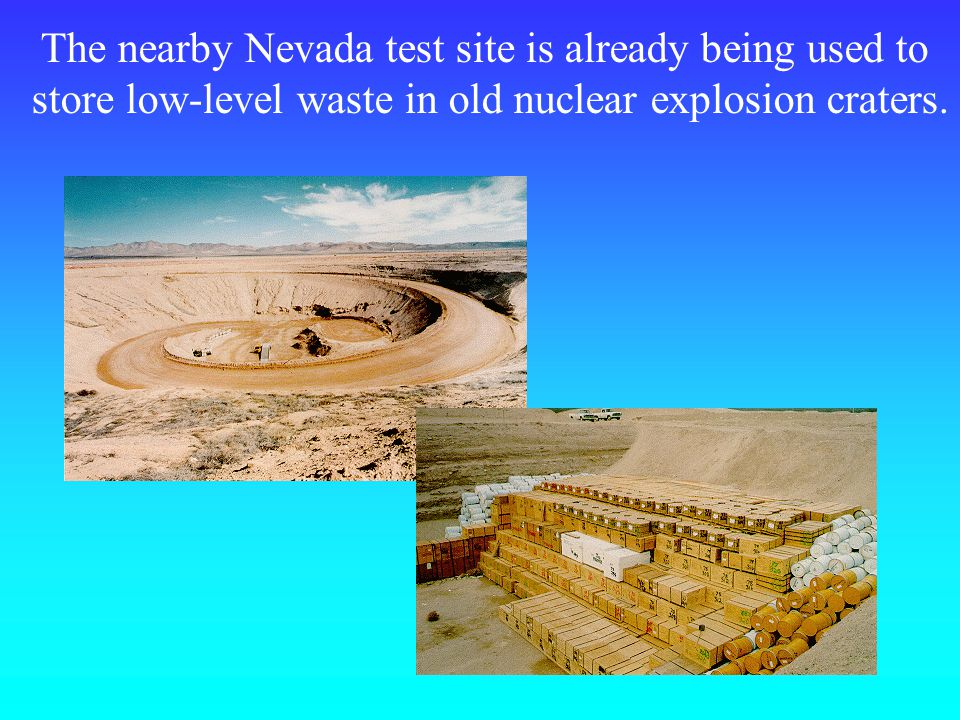 The nearby Nevada test site is already being used to store low-level waste in old nuclear explosion craters.