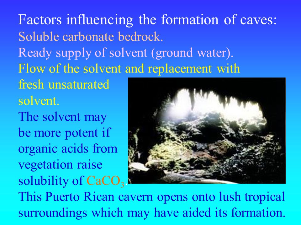 Factors influencing the formation of caves: Soluble carbonate bedrock.