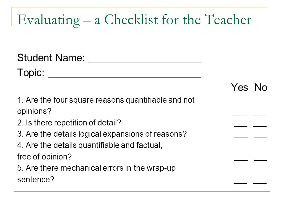 Evaluating – a Checklist for the Teacher Student Name: ____________________ Topic: ___________________________ Yes No 1. Are the four square reasons q