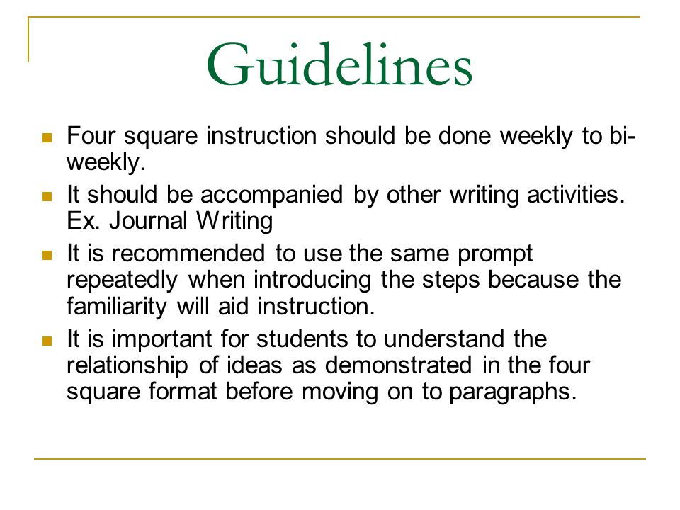 Guidelines Four square instruction should be done weekly to bi- weekly. It should be accompanied by other writing activities. Ex. Journal Writing It i