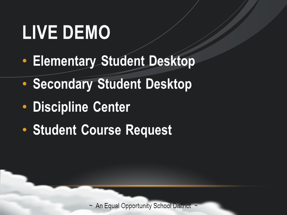 LIVE DEMO Elementary Student Desktop Secondary Student Desktop Discipline Center Student Course Request ~ An Equal Opportunity School District ~