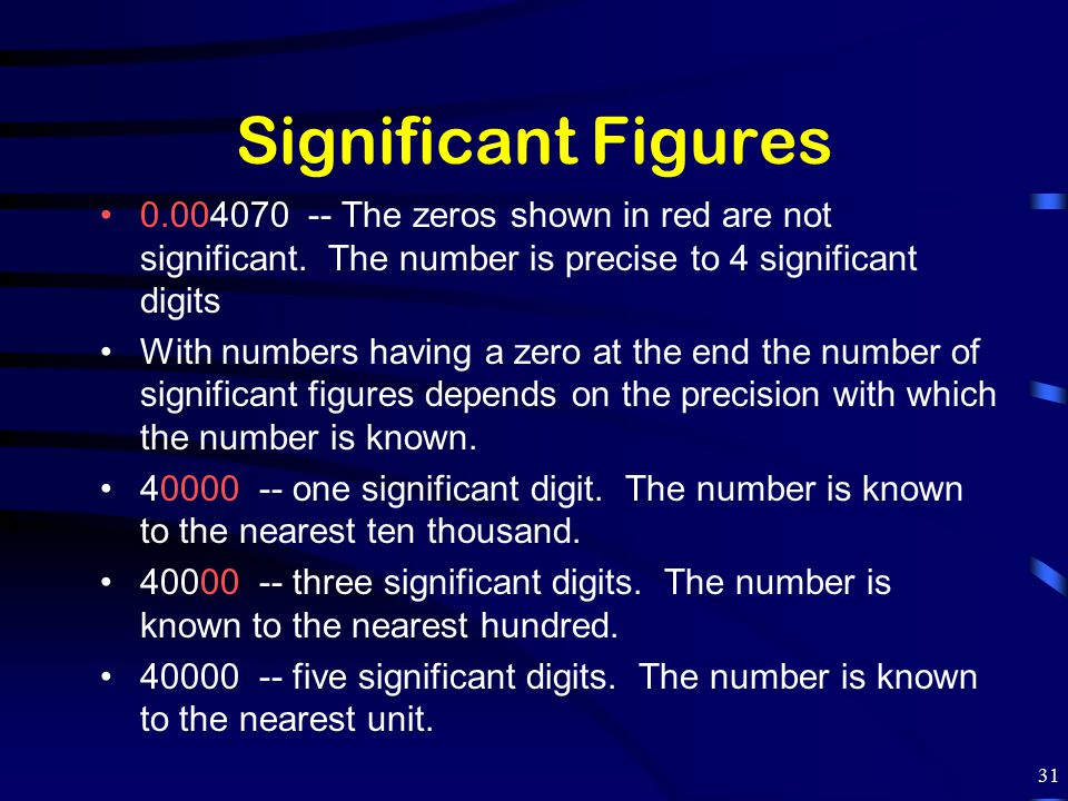 Significant Figures 0.004070 -- The zeros shown in red are not significant. The number is precise to 4 significant digits With numbers having a zero a
