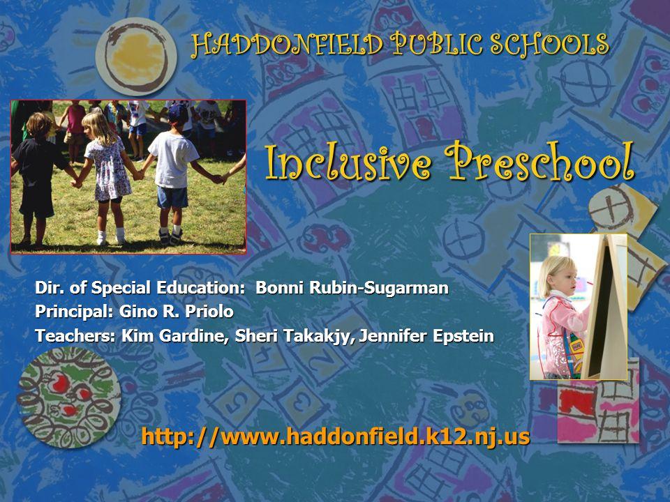 Inclusive Preschool Dir. of Special Education: Bonni Rubin-Sugarman Principal: Gino R. Priolo Teachers: Kim Gardine, Sheri Takakjy, Jennifer Epstein h