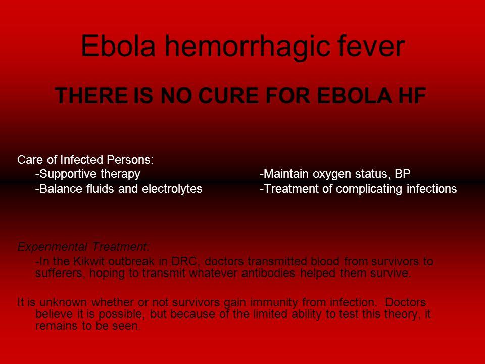 Ebola hemorrhagic fever Diagnosis Continued Advanced Stage Testing: -Test for IgM and IgG anitbodies Retrospective Testing: -Immunohistochemistry test