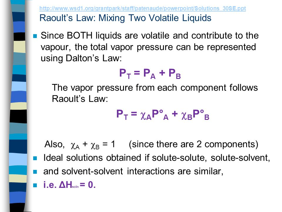 http://www.wsd1.org/grantpark/staff/patenaude/powerpoint/Solutions_30SE.ppt Deviations from ideality occur if,, there are strong solute- solvent interactions as may be in H-bonding between solute and solvent.