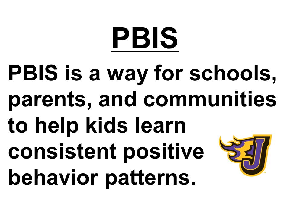 PBIS PBIS is a way for schools, parents, and communities to help kids learn consistent positive behavior patterns.