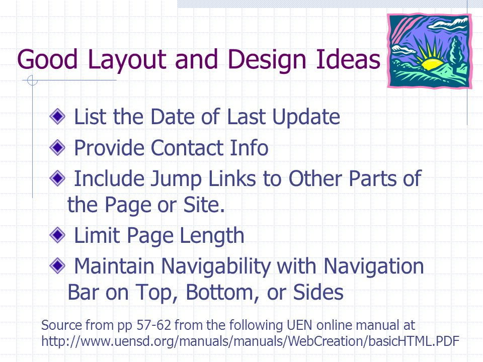 Good Layout and Design Ideas List the Date of Last Update Provide Contact Info Include Jump Links to Other Parts of the Page or Site.