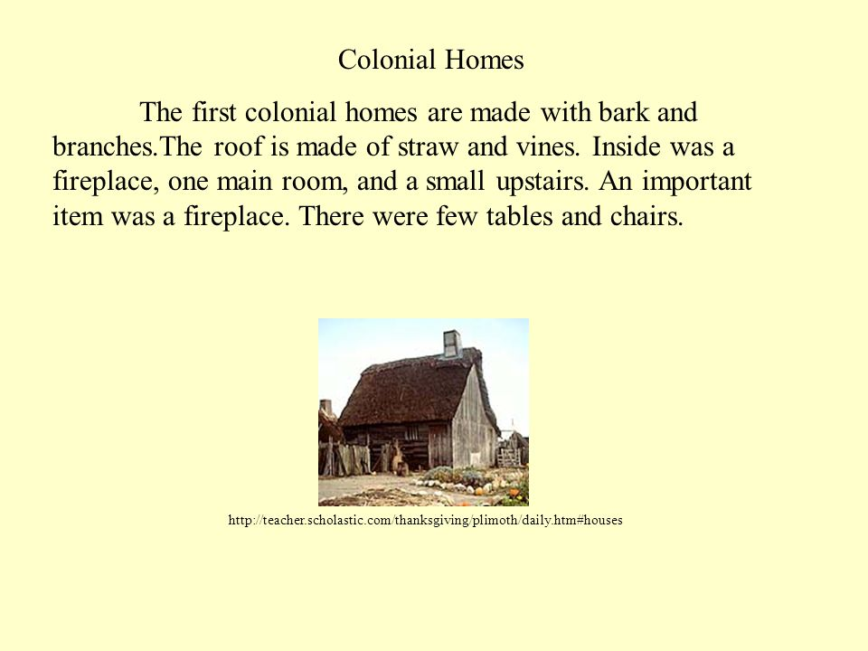 Colonial Homes The first colonial homes are made with bark and branches.The roof is made of straw and vines.