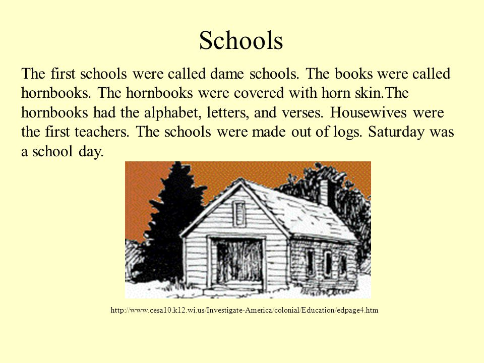 Schools The first schools were called dame schools.