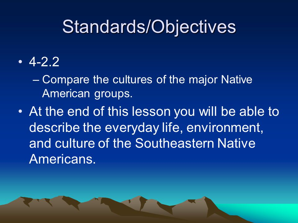 Standards/Objectives 4-2.2 –Compare the cultures of the major Native American groups.