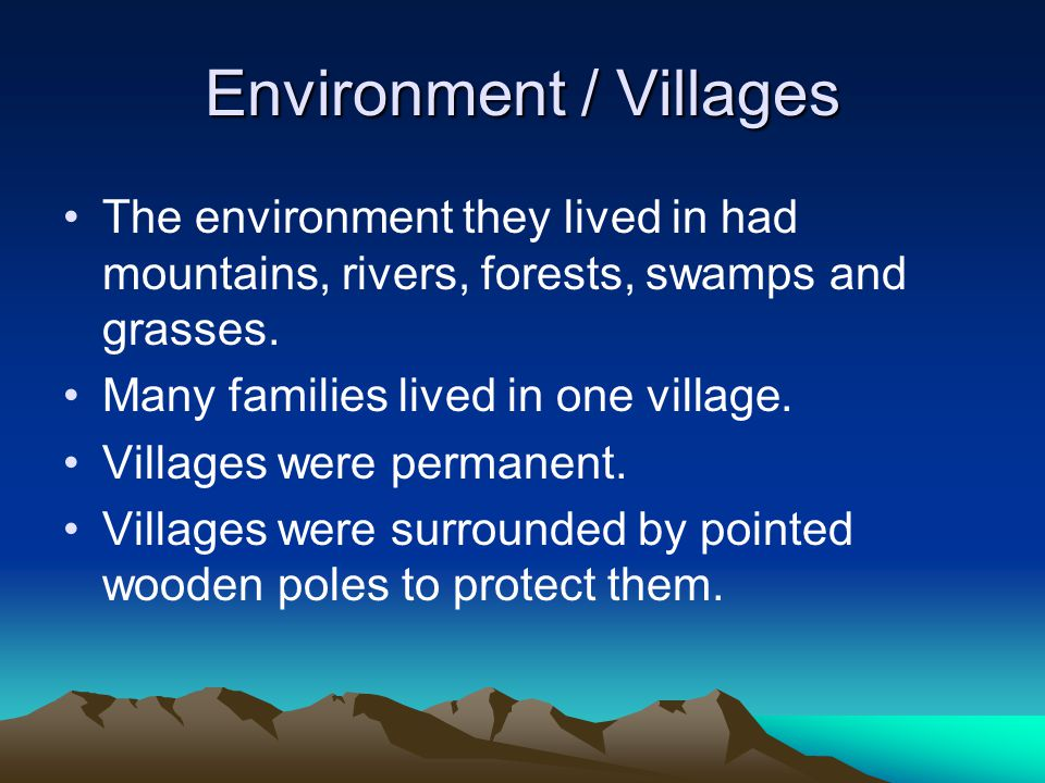 Environment / Villages The environment they lived in had mountains, rivers, forests, swamps and grasses.
