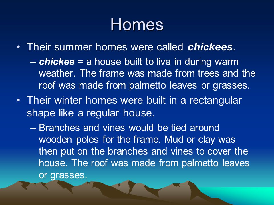Homes Their summer homes were called chickees.