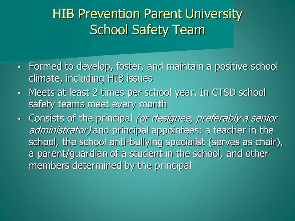 HIB Prevention Parent University School Safety Team Formed to develop, foster, and maintain a positive school climate, including HIB issues Formed to develop, foster, and maintain a positive school climate, including HIB issues Meets at least 2 times per school year.