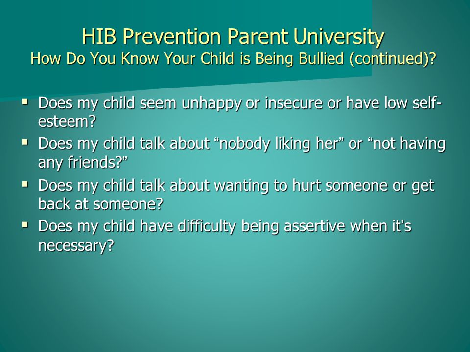 HIB Prevention Parent University How Do You Know Your Child is Being Bullied (continued).