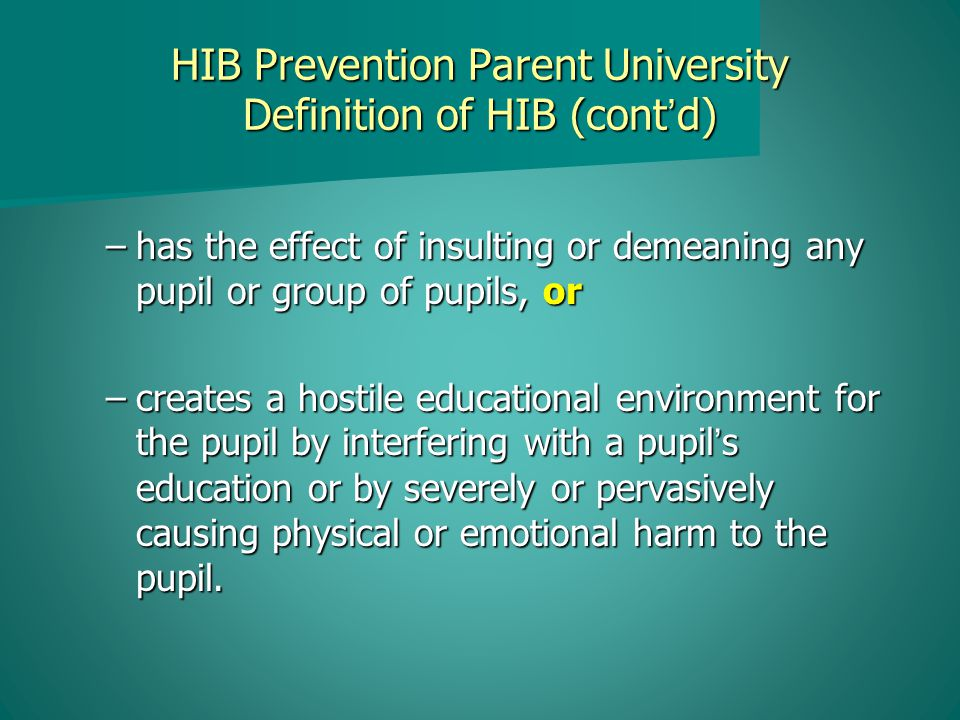 HIB Prevention Parent University School Resources: Anti-Bullying Information http://www.ctsd.k12.nj.us/ http://www.ctsd.k12.nj.us/ State Resources: State of New Jersey Harassment intimidation and Bullying (HIB) http://www.state.nj.us/education/students/safety/behavior/hib Federal Website: http://www.stopbullying.gov