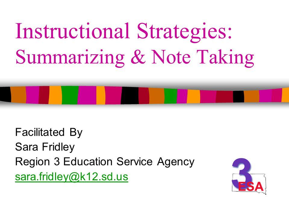 Instructional Strategies: Summarizing & Note Taking Facilitated By Sara Fridley Region 3 Education Service Agency sara.fridley@k12.sd.us