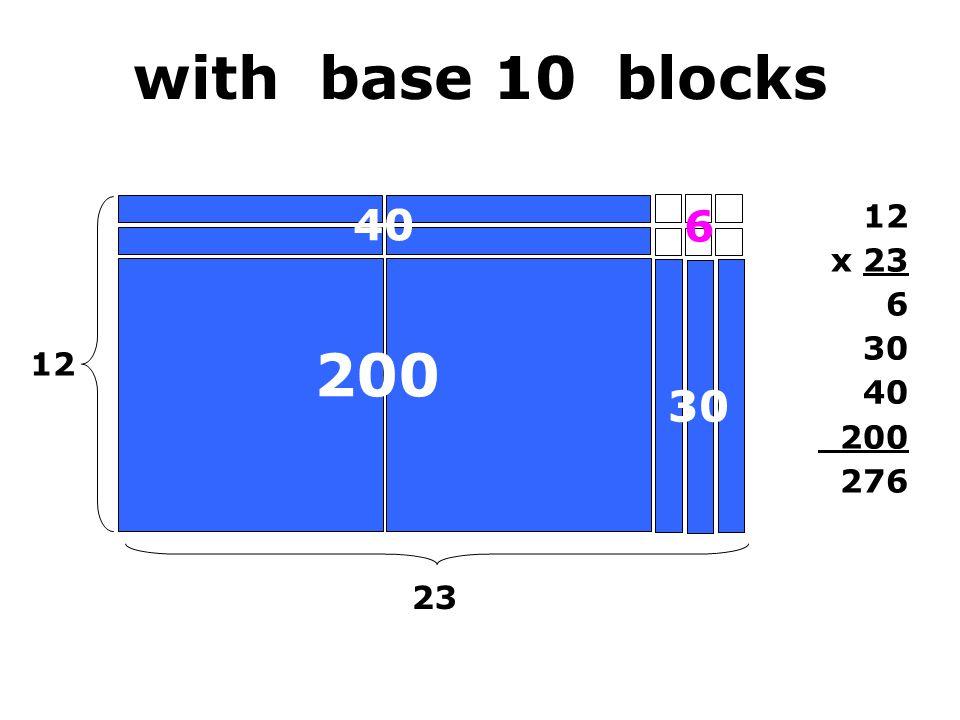 with base 10 blocks 12 23 12 x 23 6 30 40 200 276 200 6 40 30