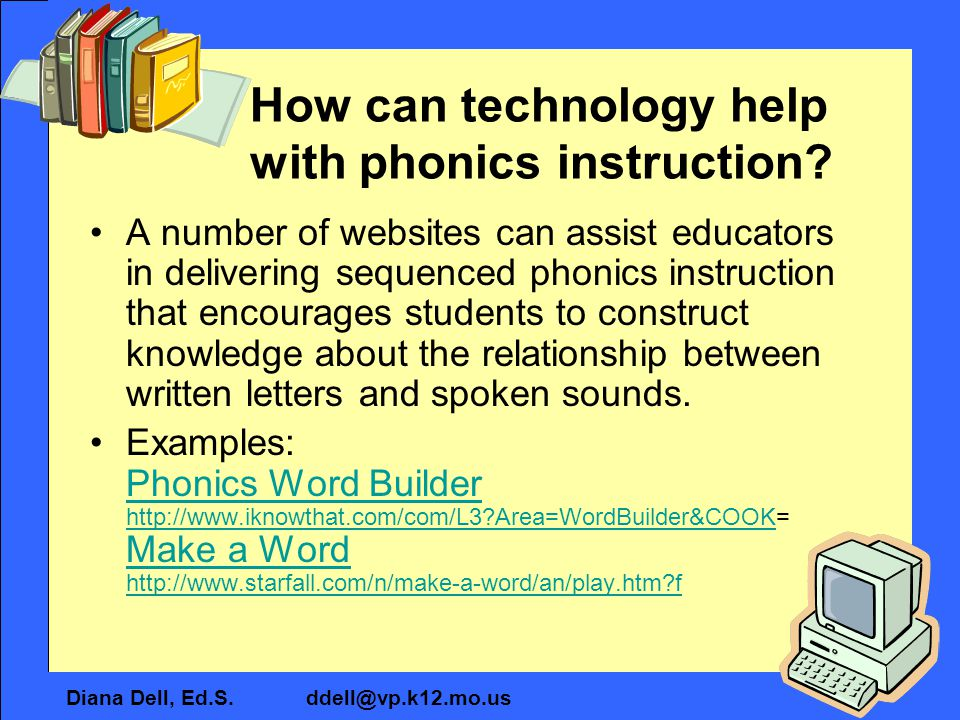 Diana Dell, Ed.S. ddell@vp.k12.mo.us How can technology help with phonics instruction? A number of websites can assist educators in delivering sequenc