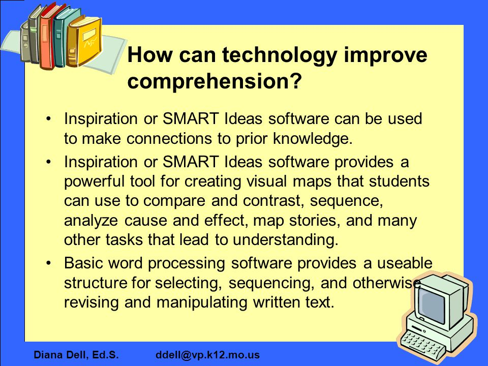 Diana Dell, Ed.S. ddell@vp.k12.mo.us How can technology improve comprehension.