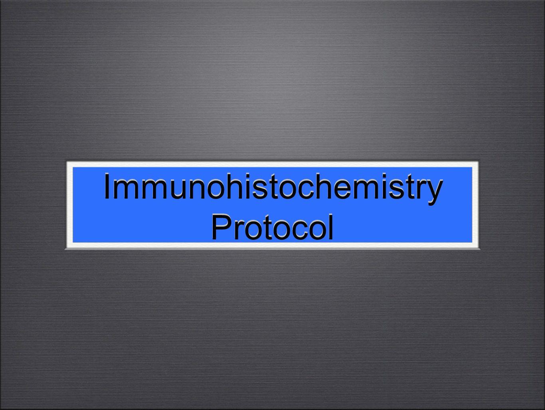 Immunohistochemistry Protocol Immunohistochemistry Protocol