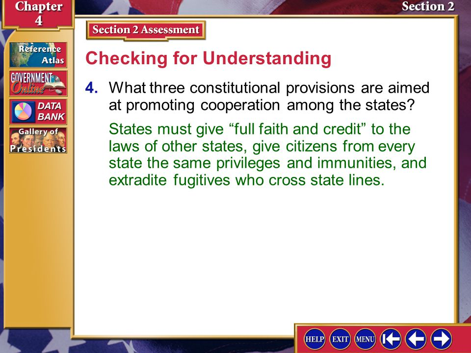 Section 2 Assessment-3 3.Identify full faith and credit, privileges and immunities. Checking for Understanding Full faith and credit is the clause in the Constitution that requires each state to recognize the laws and legal proceedings of the other states.