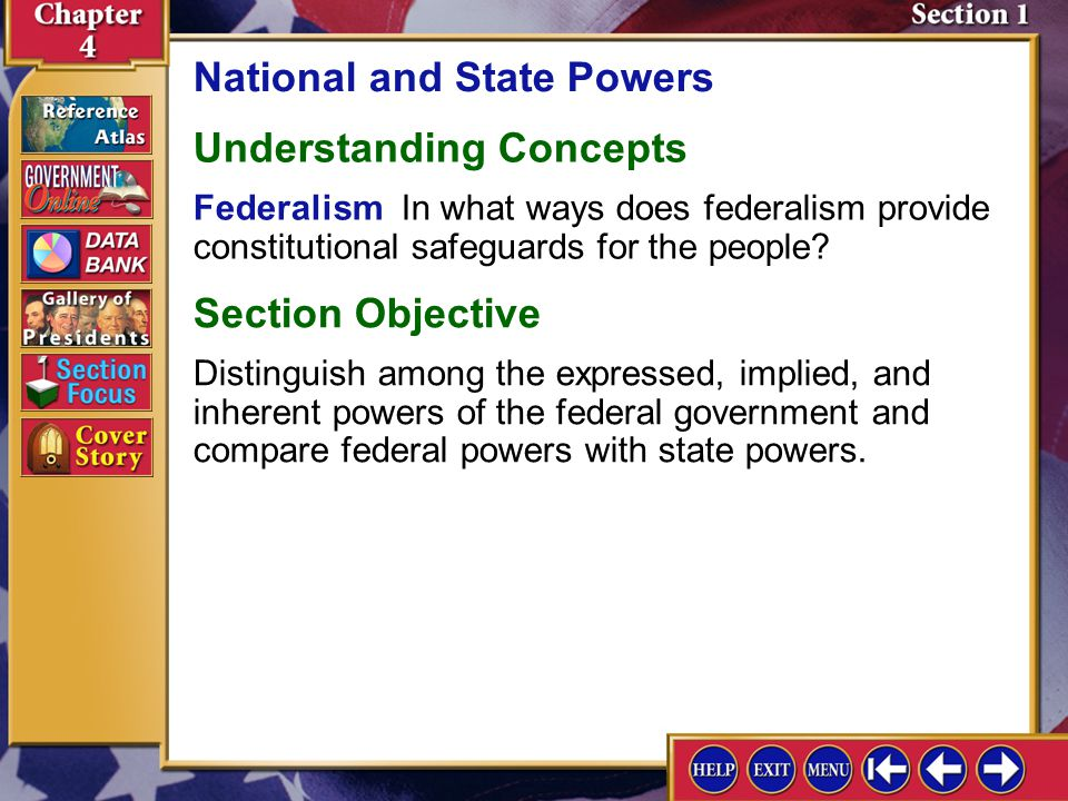 Section 1 Introduction-1 National and State Powers Key Terms delegated powers, expressed powers, implied powers, elastic clause, inherent powers, reserved powers, supremacy clause, concurrent powers, enabling act Find Out How does the overall power of the national government compare to that of the states.
