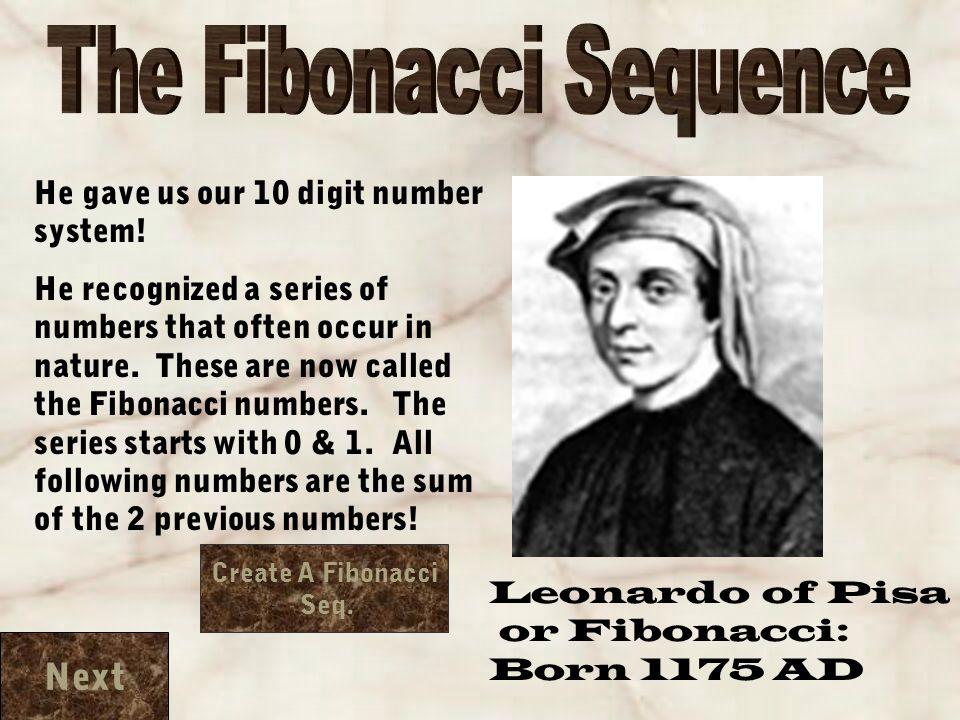 Leonardo of Pisa or Fibonacci: Born 1175 AD He gave us our 10 digit number system.
