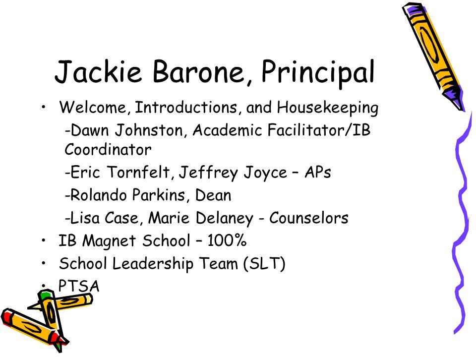Jackie Barone, Principal Welcome, Introductions, and Housekeeping -Dawn Johnston, Academic Facilitator/IB Coordinator -Eric Tornfelt, Jeffrey Joyce –